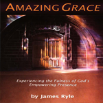 Amazing Grace - Experiencing the Fullness of God's Empowering Presence (Video)